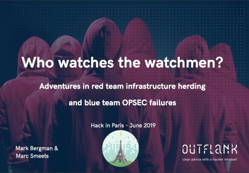 HIP2019_WhoWatchesTheWatchmen_Bergman-Smeetsfinal_-_HIP2019-Mark_Bergman-Marc_Smeets-Who_Watches_The_Watchmen_Adventures_In_Red_Team_Infrastructure_Herding_And_Blue_Team_Opsec_Failures_pdf